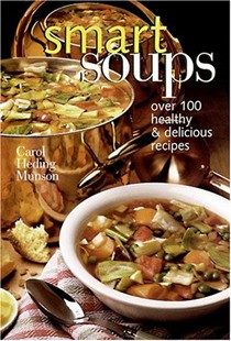 Smart Soups: Over 100 Healthy And Delicious Recipes