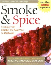 Smoke & Spice: Cooking with Smoke, the Real Way to Barbecue: Revised Edition