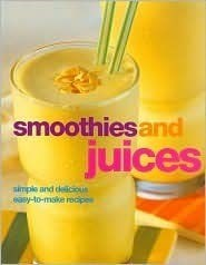 Smoothies and Juices (Essential Collections Series): Simple and Delicious Easy-to-Make Recipes