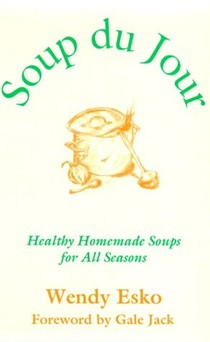 "Soup du Jour - ""Soup of the Day"": Healthy Homemade Soups for All Seasons"