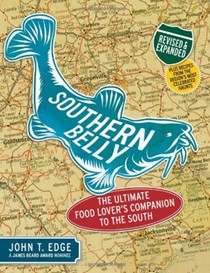 Southern Belly, Expanded And Updated: The Ultimate Food Lover's Companion To The South