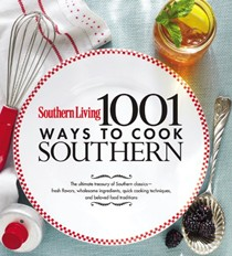 Southern Living 1001 Ways to Cook Southern: The Ultimate Treasury of Southern Classics