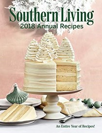 Southern Living 2018 Annual Recipes: An Entire Year of Cooking