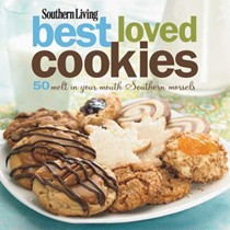 Southern Living Best Loved Cookies: 50 Melt-in-Your-Mouth Southern Morsels