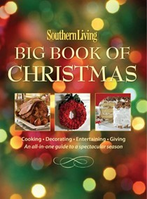 Southern Living Big Book of Christmas: Cooking, Decorating, Entertaining, Giving: An All-In-One Guide to a Spectacular Season