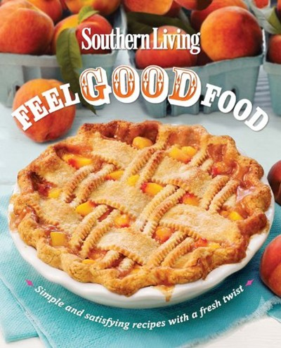 Southern living feel good food simple and satisfying recipes with southern living feel good food simple and satisfying recipes with a fresh twist forumfinder Image collections