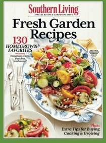 Southern Living Fresh Garden Recipes: 130 Homegrown Favorites