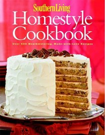 Southern Living Homestyle Cookbook: Over 400 Mouth-Watering, Made-with-Love Recipes