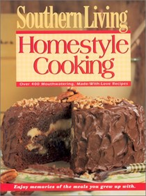 Southern Living Homestyle Cooking: Over 400 Mouth-Watering, Made-with-Love Recipes