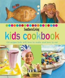 Southern Living Kids Cookbook: 124 Recipes Kids Will Love to Make and Love to Eat