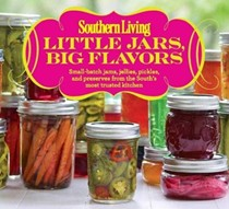 Southern Living Little Jars, Big Flavors: Small-Batch Jams, Jellies, Pickles, and Preserves from the South 's Most Trusted Kitchen