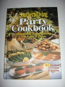 Southern Living Party Cookbook: Homestyle Entertaining with Family & Friends