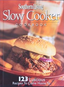 Southern Living Slow Cooker Cookbook: 123 Luscious Recipes to Come Home to