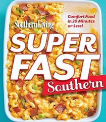 Southern Living Superfast Southern: Faster Than Fast Food and Way More Delicious
