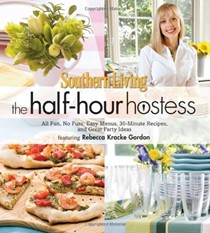 Southern Living the Half-Hour Hostess: All Fun, No Fuss, Easy Menus, 30-Minute Recipes, and Great Party Ideas