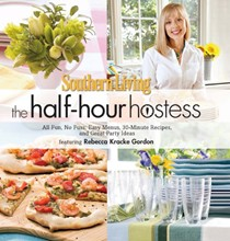Southern Living: The Half-Hour Hostess: All Fun, No Fuss, Easy Recipes, Menus, and Ideas