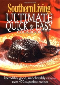 Southern Living Ultimate Quick & Easy Cookbook: Incredibly Good, Unbelievably Easy--Over 450 Superfast Recipes
