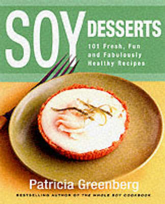 Soy Desserts: 101 Fresh, Fun & Fabulously Healthy Recipes