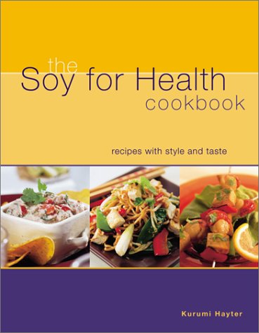 Soy for Health Cookbook: Recipes With Style and Taste