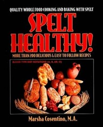 Spelt Healthy!: Quality Whole Food Cooking and Baking with Spelt