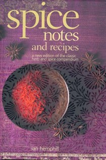 Spice Notes and Recipes: A New Edition of the Classic Herb and Spice Compendium