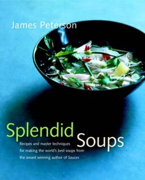 Splendid Soups, Revised and Updated Edition: Recipes and Master Techniques for Making the World's Best Soups