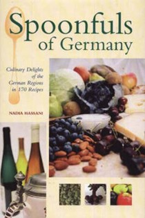 Spoonfuls of Germany: Culinary Delights of the German Regions in 160 Recipes