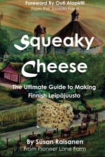 Squeaky Cheese: The Ultimate Guide to Making Finnish Leipäjuusto