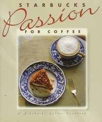 Starbucks Passion for Coffee: A Starbucks Coffee Cookbook