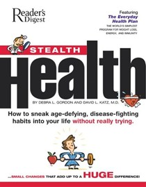 Stealth Health: How to Sneak Age-Defying, Disease-Fighting Habits Into Your Life Without Really Trying