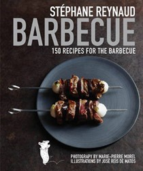 Stéphane Reynaud Barbecue: 150 Recipes for the Barbecue