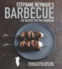 Stéphane Reynaud's Barbecue: 150 Recipes for the Barbecue