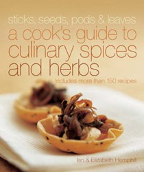 Sticks, Seeds, Pods & Leaves: A Cook's Guide to Culinary Herbs and Spices