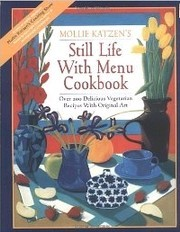 Still Life with Menu Cookbook (Revised edition): Over 200 Delicious Vegetarian Recipes with Original Art