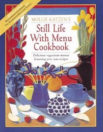 Still Life with Menu Cookbook: Delicious Vegetarian Menus Featuring Over 200 Recipes