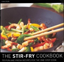 Stir Fry Cookbook: 100 Fun And Fresh Recipes For The One-Stop Cook