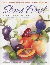 Stone Fruit (Northwest Homegrown Cookbook Series): Cherries, Nectarines, Apricots, Plums, Peaches
