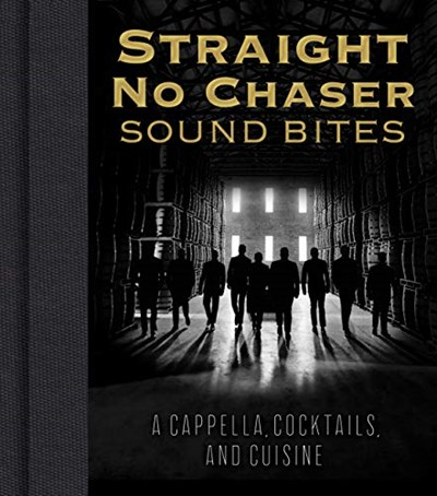 Straight No Chaser Sound Bites: A Cappella, Cocktails, and Cuisine