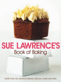 Sue Lawrence's Book of Baking: More Than 120 Glorious Breads, Biscuits, Cakes and Tarts