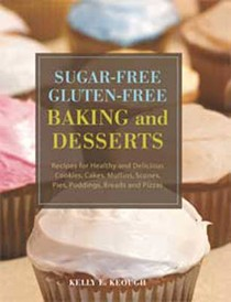 Sugar-Free Gluten-Free Baking and Desserts (2 Volume Set): Recipes for Healthy and Delicious Cookies, Cakes, Muffins, Scones, Pies, Puddings, Breads and Pizzas