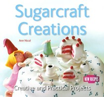 Sugarcraft Creations: Creative and Practical Projects