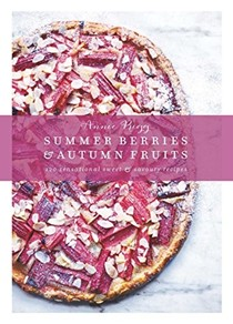 Summer Berries & Autumn Fruits: 120 Sensational Sweet & Savoury Recipes