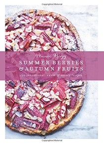 Summer Berries & Autumn Fruits: 120 Sensational Sweet & Savory Recipes