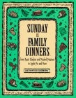 Sunday is Family Dinners: From Roast Chicken and Mashed Potatoes to Apple Pie and More