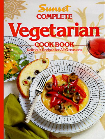 Sunset Complete Vegetarian Cook Book: Delicious Recipes for All Occasions