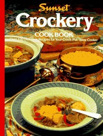 Sunset Crockery Cookbook: Over 120 Delicious Recipes for Your Crock-Pot Slow Cooker