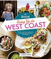 Sunset Eating Up the West Coast: The Best Road Trips, Restaurants, and Recipes from California to Washington