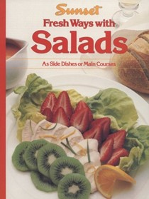 Sunset: Fresh Ways With Salads: As Side Dishes or Main Courses