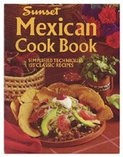 Sunset Mexican Cook Book: Simplified Techniques, 155 Classic Recipes