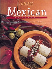 Sunset Mexican Cookbook: Classic & Contemporary Recipes